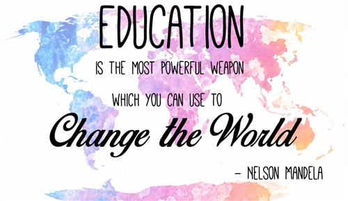 Education is the most powerful weapon which you can use to change the world. -Nelson Mandela